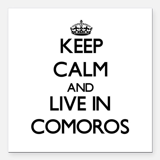 """Keep Calm and Live In Comoros Square Car Magnet 3"""""""