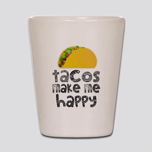 Tacos Make Me Happy Shot Glass