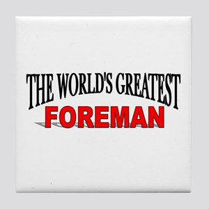 """The World's Greatest Foreman"" Tile Coaster"