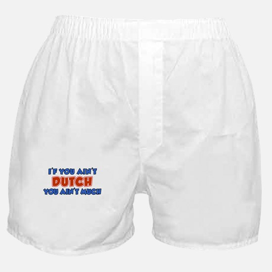 You Aint Dutch Boxer Shorts