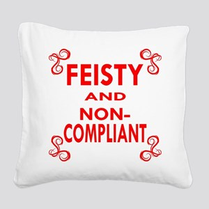Feisty And Non-Compliant Square Canvas Pillow