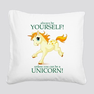Always be A Unicorn! Square Canvas Pillow