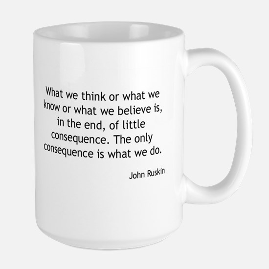 John Ruskin - What We Do Mugs