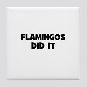 flamingos did it Tile Coaster