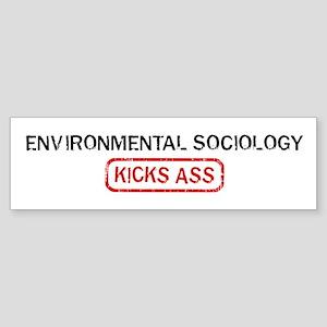 ENVIRONMENTAL SOCIOLOGY kicks Bumper Sticker