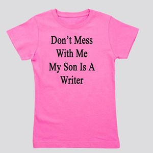 Don't Mess With Me My Son Is A Writer  Girl's Tee