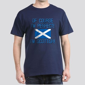 I'M PERFECT I'M SCOTTISH Dark T-Shirt