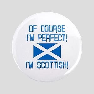 "I'm Perfect I'm Scottish 3.5"" Button"