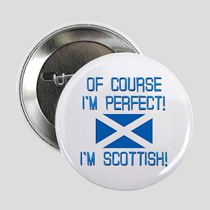 "I'm Perfect I'm Scottish 2.25"" Button"