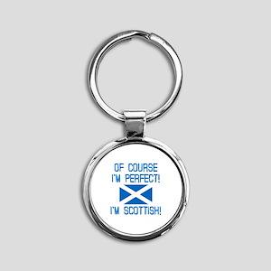 I'm Perfect I'm Scottish Round Keychain