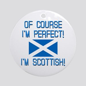 I'm Perfect I'm Scottish Ornament (Round)