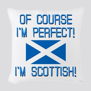 I'm Perfect I'm Scottish Woven Throw Pillow