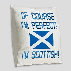 I'm Perfect I'm Scottish Burlap Throw Pillow