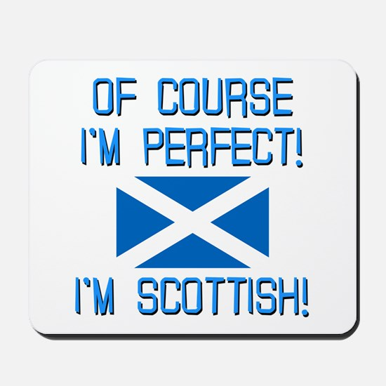 I'm Perfect I'm Scottish Mousepad