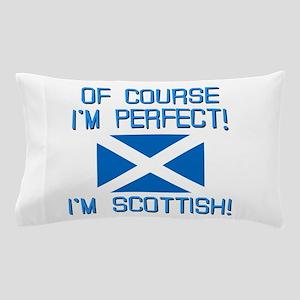 I'm Perfect I'm Scottish Pillow Case