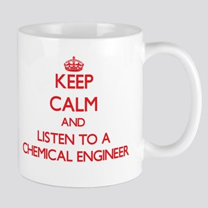 Keep Calm and Listen to a Chemical Engineer Mugs