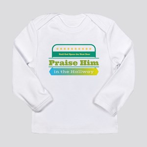 Praise Him in the Hallway Long Sleeve T-Shirt