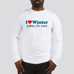 Love Winter When Its Over Long Sleeve T-Shirt
