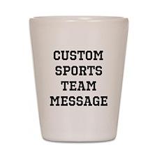 Custom Sports Team Message Shot Glass