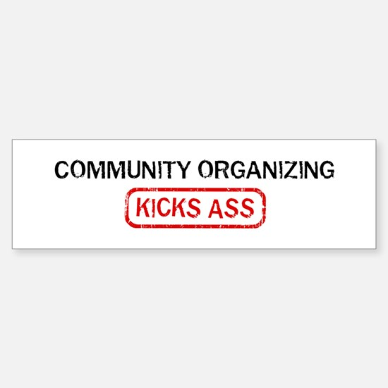 COMMUNITY ORGANIZING kicks as Bumper Bumper Bumper Sticker
