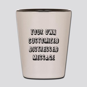 Custom Distressed Message Shot Glass