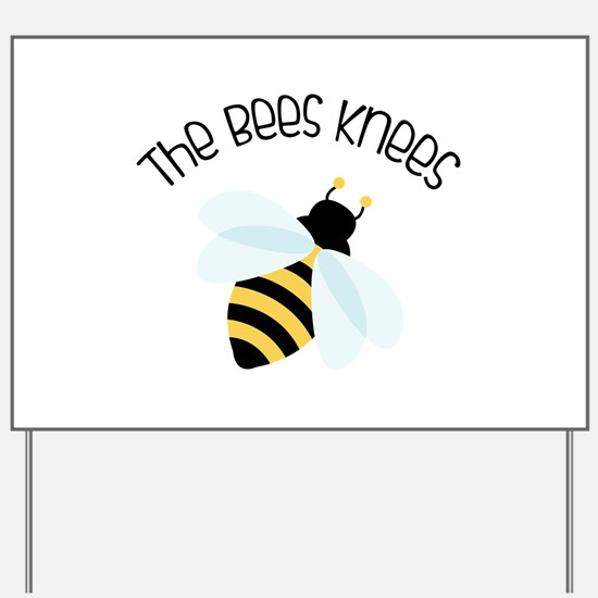 The Bees Knees Yard Sign