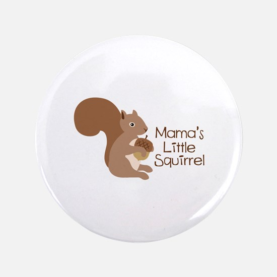 "Mamas Little Squirrel 3.5"" Button"