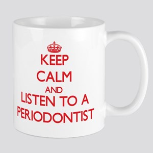 Keep Calm and Listen to a Periodontist Mugs