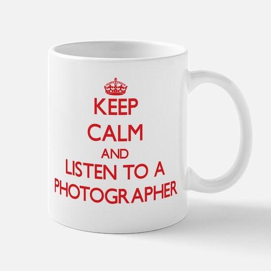 Keep Calm and Listen to a Photographer Mugs