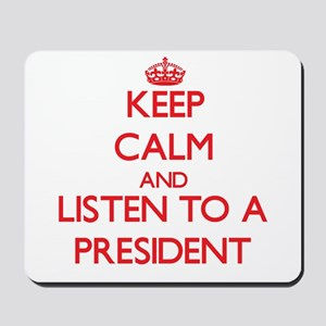 Keep Calm and Listen to a President Mousepad