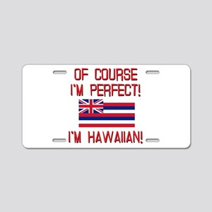 I'm Perfect I'm Hawaiian Aluminum License Plate