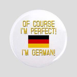 "I'm Perfect I'm German 3.5"" Button"