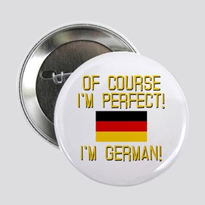 "I'm Perfect I'm German 2.25"" Button"