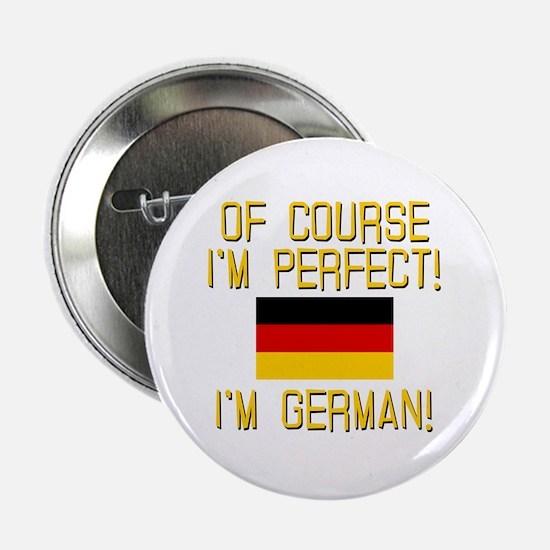 "I'm Perfect I'm German 2.25"" Button"