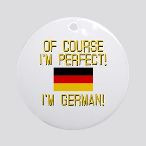 I'm Perfect I'm German Ornament (Round)