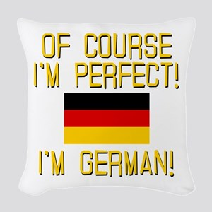 I'm Perfect I'm German Woven Throw Pillow