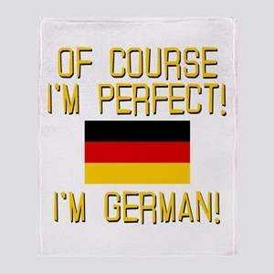 I'm Perfect I'm German Throw Blanket