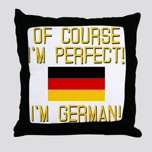 I'm Perfect I'm German Throw Pillow