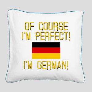 I'm Perfect I'm German Square Canvas Pillow