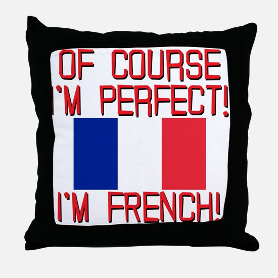 I'm Perfect I'm French Throw Pillow