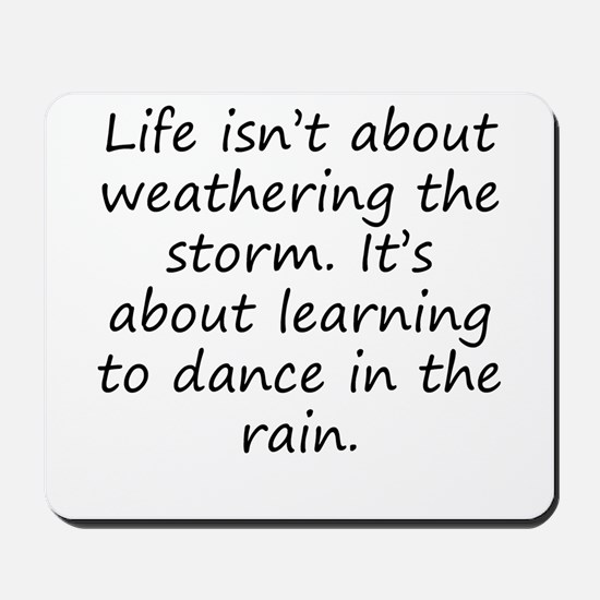 Learning To Dance In The Rain Mousepad