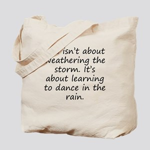 Learning To Dance In The Rain Tote Bag