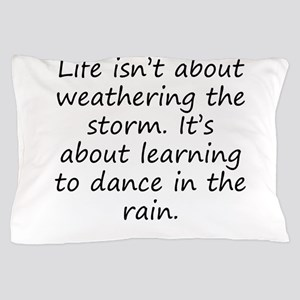 Learning To Dance In The Rain Pillow Case