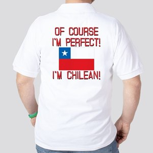 Of Course Im Perfect Im Chilean Golf Shirt