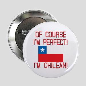 "Of Course Im Perfect Im Chilean 2.25"" Button"