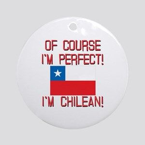 Of Course Im Perfect Im Chilean Ornament (Round)