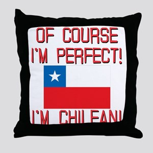 Of Course Im Perfect Im Chilean Throw Pillow