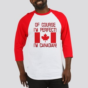 Of Course Im Perfect Im Canadian Baseball Jersey