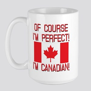 Of Course Im Perfect Im Canadian Large Mug