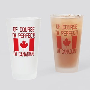 Of Course Im Perfect Im Canadian Drinking Glass